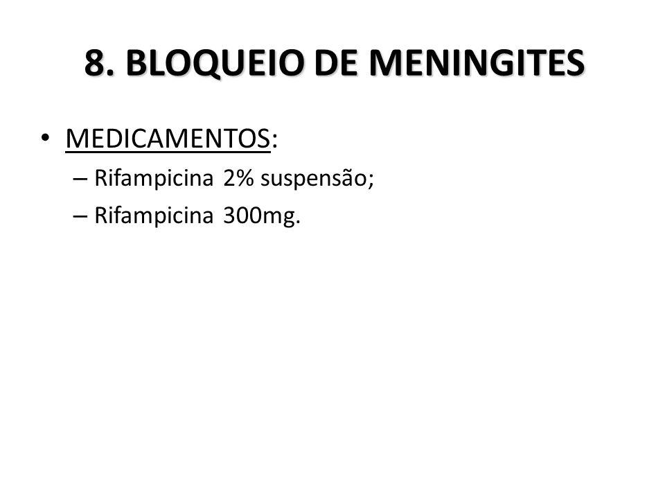 8. BLOQUEIO DE MENINGITES MEDICAMENTOS: – Rifampicina 2% suspensão; – Rifampicina 300mg.
