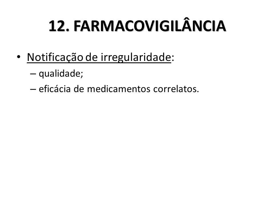 12. FARMACOVIGILÂNCIA Notificação de irregularidade: – qualidade; – eficácia de medicamentos correlatos.