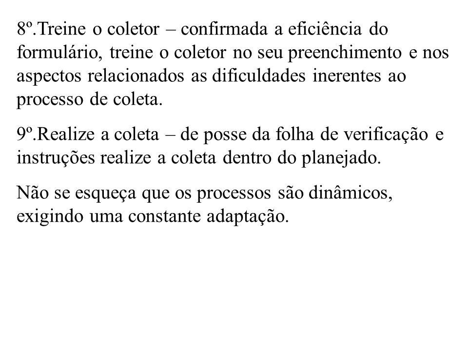 8º.Treine o coletor – confirmada a eficiência do formulário, treine o coletor no seu preenchimento e nos aspectos relacionados as dificuldades inerent