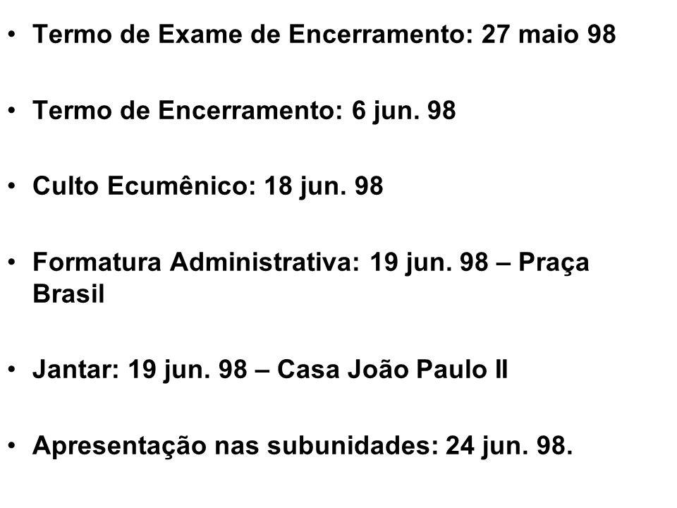 Termo de Exame de Encerramento: 27 maio 98 Termo de Encerramento: 6 jun. 98 Culto Ecumênico: 18 jun. 98 Formatura Administrativa: 19 jun. 98 – Praça B