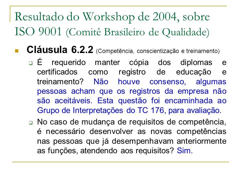 Resultado do Workshop de 2004, sobre ISO 9001 (Comitê Brasileiro de Qualidade) Cláusula 6.2.2 (Competência, conscientização e treinamento) É requerido manter cópia dos diplomas e certificados como registro de educação e treinamento.