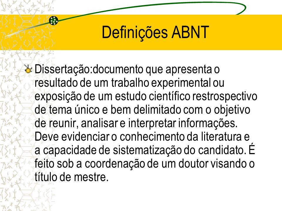 Definições ABNT Tese: documento que apresenta o resultado de um trabalho experimental ou exposição de um estudo científico de tema único e bem delimitado.