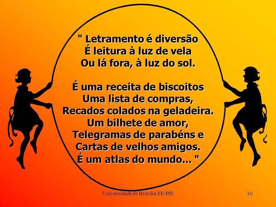 Universidade de Brasília/FE/PIE10 Letramento é diversão É leitura à luz de vela Ou lá fora, à luz do sol.