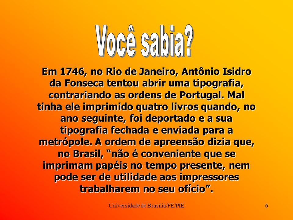 Universidade de Brasília/FE/PIE6 Em 1746, no Rio de Janeiro, Antônio Isidro da Fonseca tentou abrir uma tipografia, contrariando as ordens de Portugal.