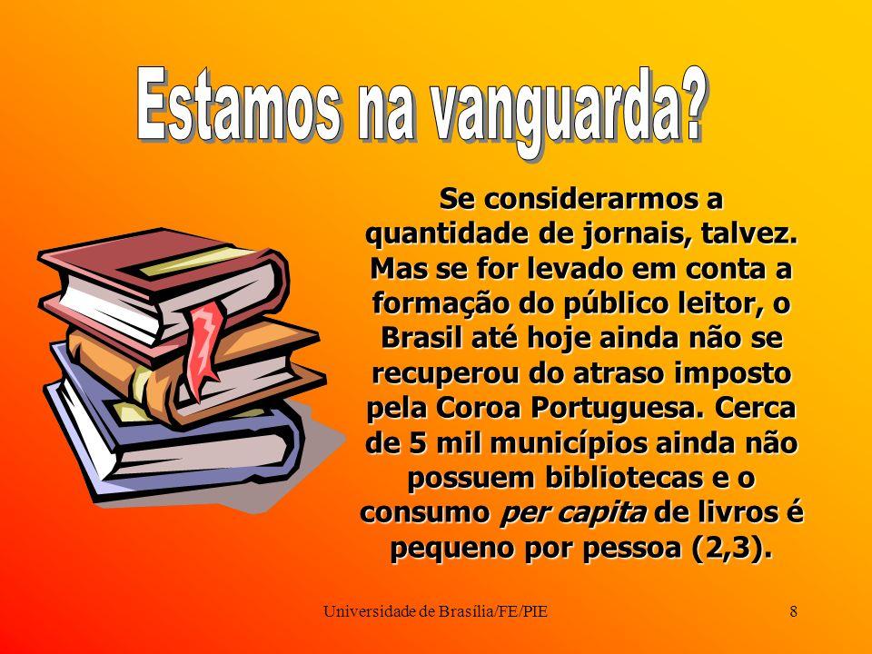 Universidade de Brasília/FE/PIE8 Se considerarmos a quantidade de jornais, talvez.