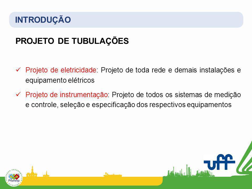 INTRODUÇÃO PROJETO DE TUBULAÇÕES Projeto de eletricidade: Projeto de toda rede e demais instalações e equipamento elétricos Projeto de instrumentação: