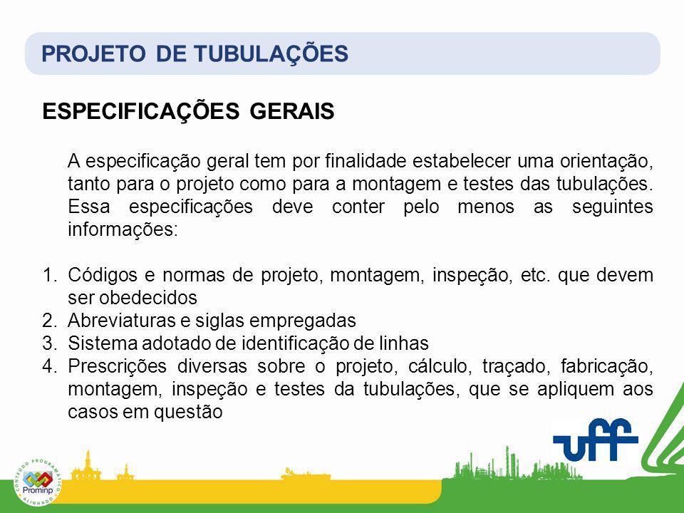PROJETO DE TUBULAÇÕES ESPECIFICAÇÕES GERAIS A especificação geral tem por finalidade estabelecer uma orientação, tanto para o projeto como para a mont