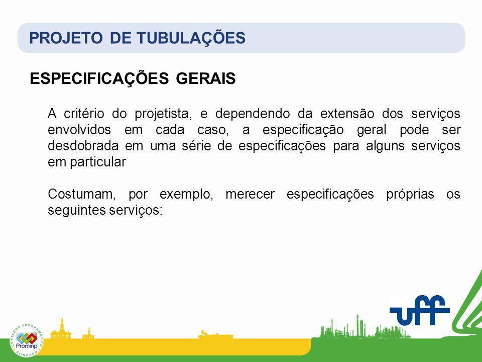 PROJETO DE TUBULAÇÕES ESPECIFICAÇÕES GERAIS A critério do projetista, e dependendo da extensão dos serviços envolvidos em cada caso, a especificação g