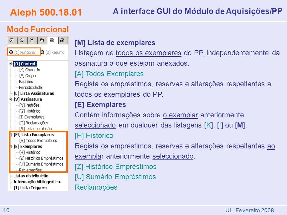 UL, Fevereiro 2008 Aleph 500.18.01 A interface GUI do Módulo de Aquisições/PP Modo Funcional [M] Lista de exemplares Listagem de todos os exemplares do PP, independentemente da assinatura a que estejam anexados.
