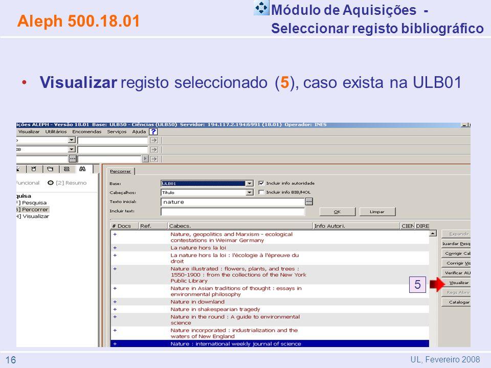 Visualizar registo seleccionado (5), caso exista na ULB01 1 2 5 Módulo de Aquisições - Seleccionar registo bibliográfico Aleph 500.18.01 UL, Fevereiro 2008 16
