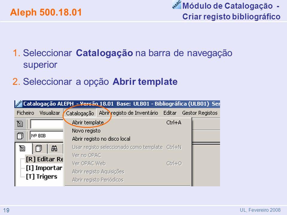 1. Seleccionar Catalogação na barra de navegação superior 2. Seleccionar a opção Abrir template Módulo de Catalogação - Criar registo bibliográfico Al