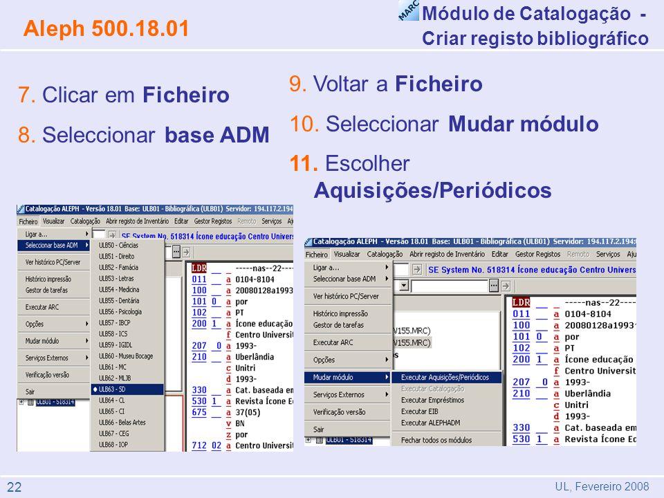 Módulo de Catalogação - Criar registo bibliográfico Aleph 500.18.01 UL, Fevereiro 2008 7. Clicar em Ficheiro 8. Seleccionar base ADM 9. Voltar a Fiche