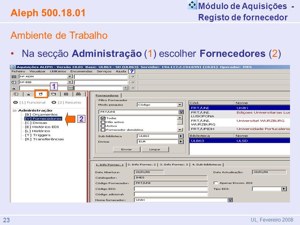 Ambiente de Trabalho Na secção Administração (1) escolher Fornecedores (2) Módulo de Aquisições - Registo de fornecedor Aleph 500.18.01 UL, Fevereiro 2008 1 2 23