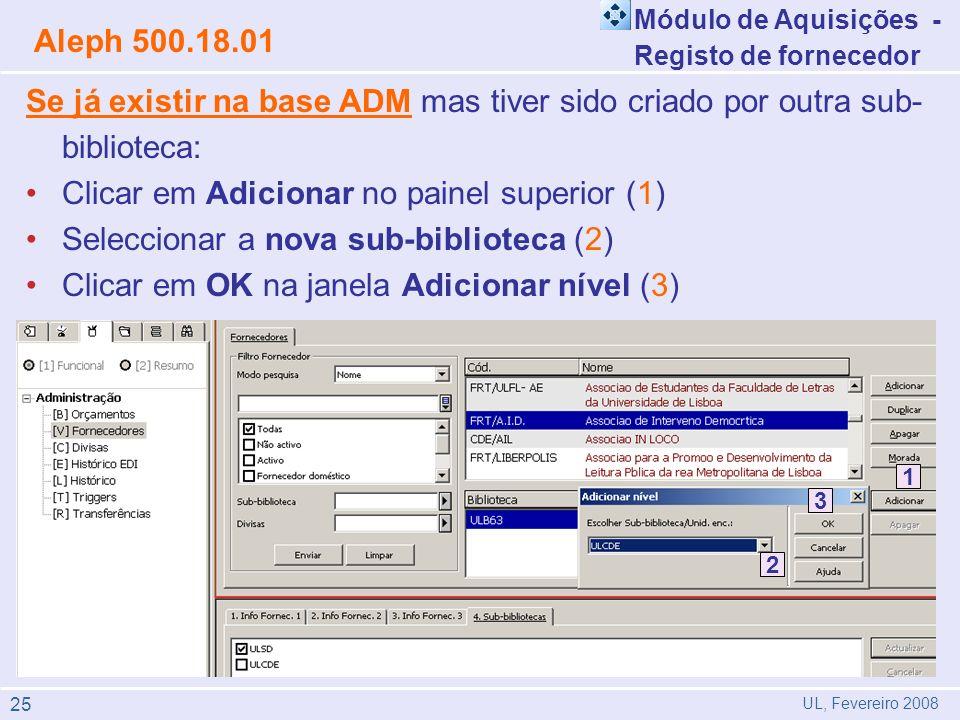 Módulo de Aquisições - Registo de fornecedor Aleph 500.18.01 UL, Fevereiro 2008 Se já existir na base ADM mas tiver sido criado por outra sub- bibliot