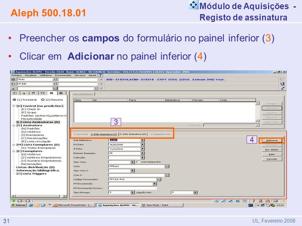 Preencher os campos do formulário no painel inferior (3) Clicar em Adicionar no painel inferior (4) Módulo de Aquisições - Registo de assinatura Aleph