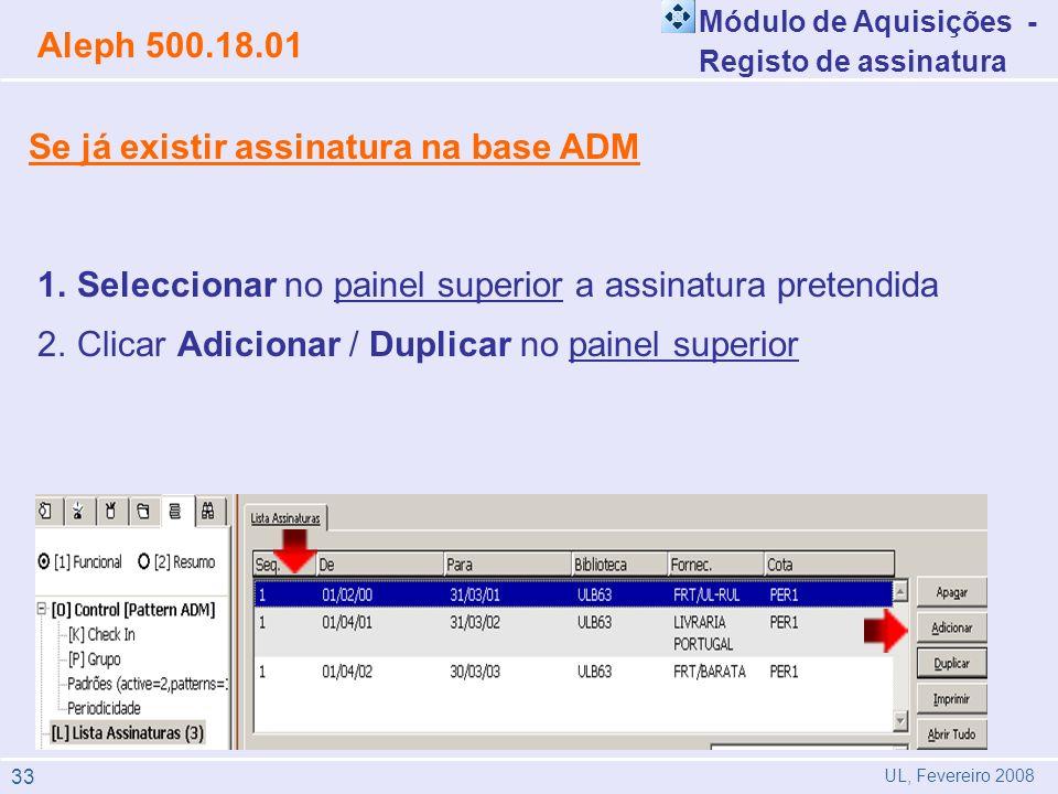 Se já existir assinatura na base ADM Módulo de Aquisições - Registo de assinatura Aleph 500.18.01 UL, Fevereiro 2008 1. 1.Seleccionar no painel superi