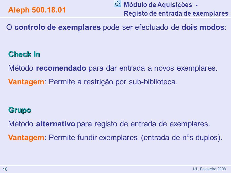 O controlo de exemplares pode ser efectuado de dois modos: Check In Método recomendado para dar entrada a novos exemplares. Vantagem: Permite a restri