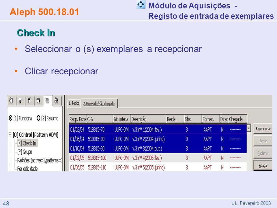 Módulo de Aquisições - Registo de entrada de exemplares Aleph 500.18.01 UL, Fevereiro 2008 Seleccionar o (s) exemplares a recepcionar Clicar recepcionar Check In 48