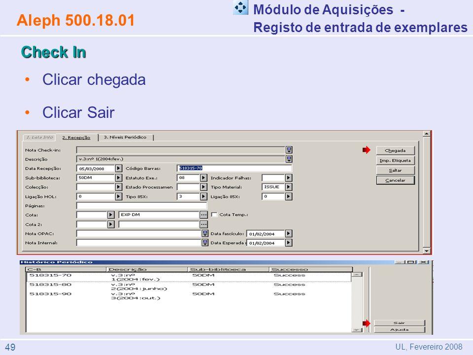 Clicar chegada Clicar Sair Módulo de Aquisições - Registo de entrada de exemplares Aleph 500.18.01 UL, Fevereiro 2008 Check In 49