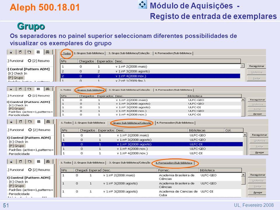 Os separadores no painel superior seleccionam diferentes possibilidades de visualizar os exemplares do grupo Módulo de Aquisições - Registo de entrada de exemplares Aleph 500.18.01 UL, Fevereiro 2008 Grupo 51