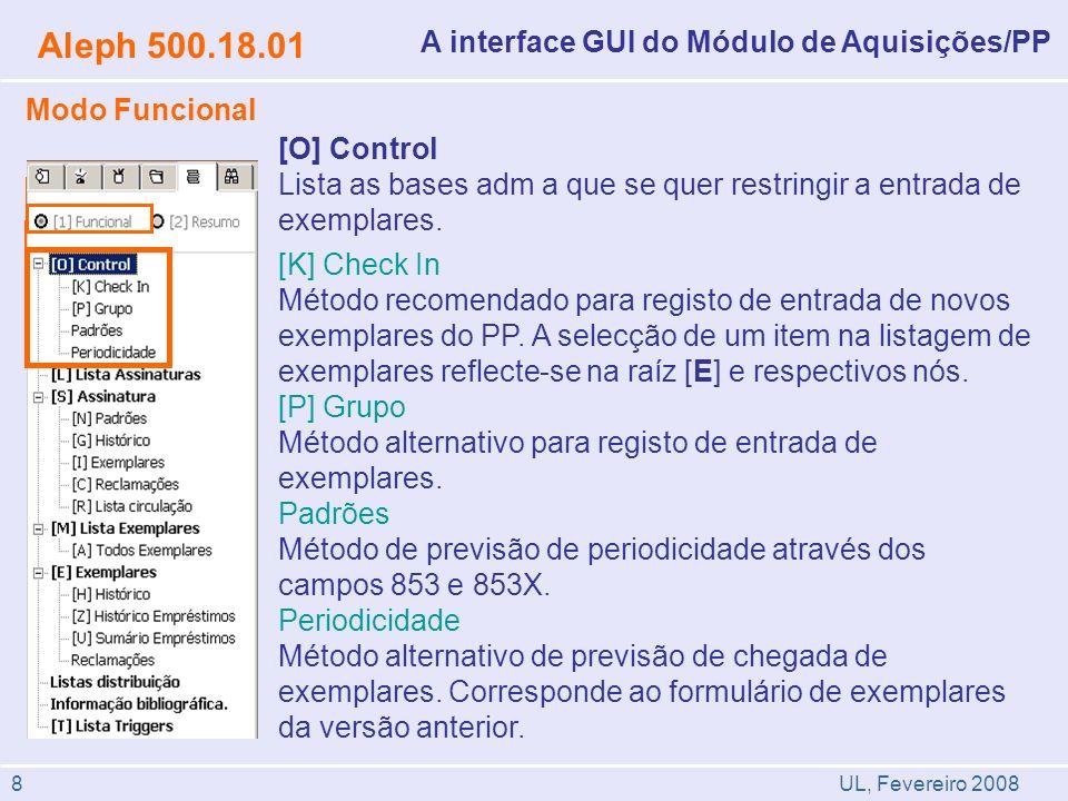 UL, Fevereiro 2008 Aleph 500.18.01 A interface GUI do Módulo de Aquisições/PP Modo Funcional [O] Control Lista as bases adm a que se quer restringir a entrada de exemplares.