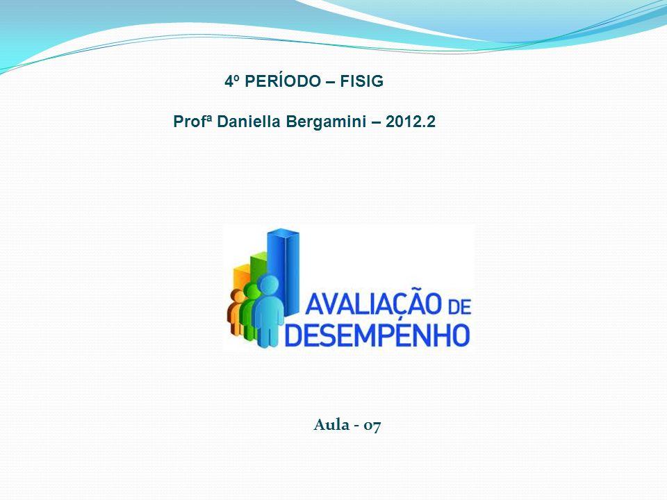 4º PERÍODO – FISIG Profª Daniella Bergamini – 2012.2 Aula - 07