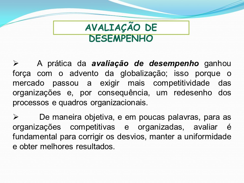 OBJETIVO BÁSICO MELHORAR OS RESULTADOS DOS COLABORADORES NA ORGANIZAÇÃO AVALIAÇÃO DE DESEMPENHO