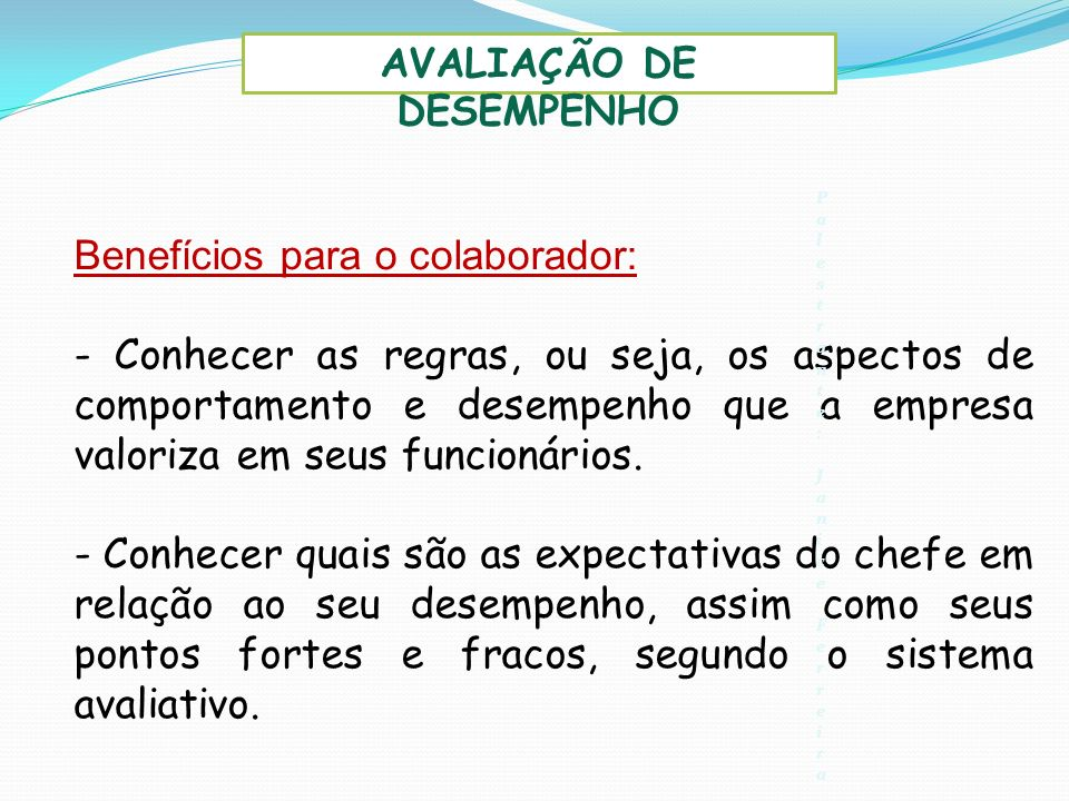 Benefícios para o colaborador: - Conhecer as regras, ou seja, os aspectos de comportamento e desempenho que a empresa valoriza em seus funcionários.