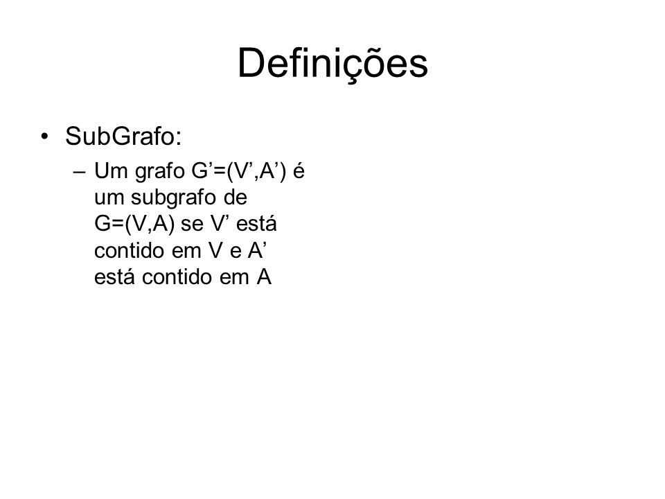 Definições SubGrafo: –Um grafo G=(V,A) é um subgrafo de G=(V,A) se V está contido em V e A está contido em A