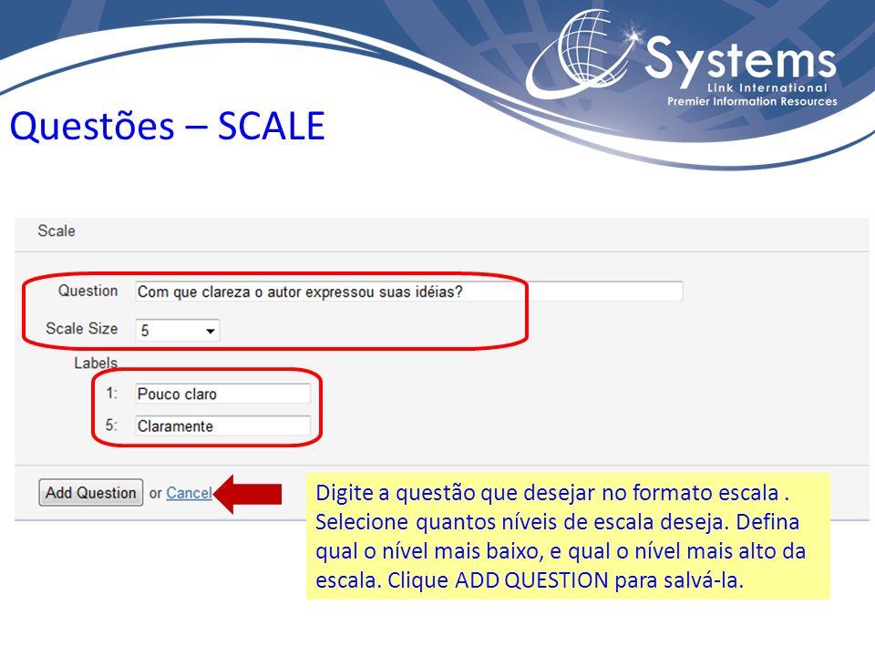 Digite a questão que desejar no formato escala. Selecione quantos níveis de escala deseja.