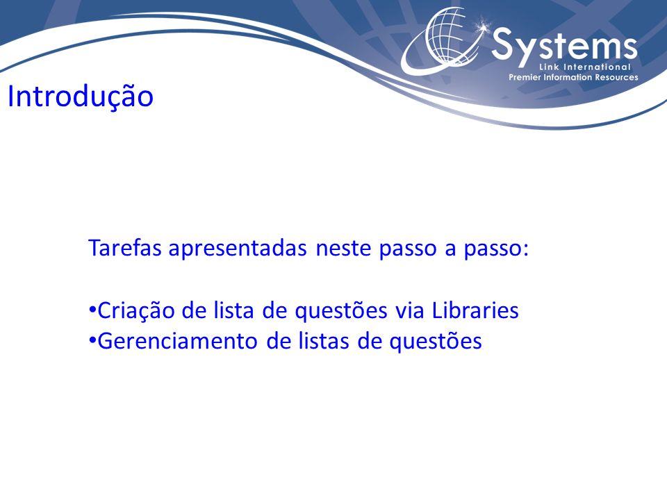 Tarefas apresentadas neste passo a passo: Criação de lista de questões via Libraries Gerenciamento de listas de questões Introdução