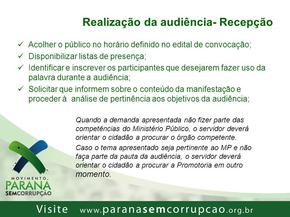 Realização da audiência- Recepção Acolher o público no horário definido no edital de convocação; Disponibilizar listas de presença; Identificar e insc