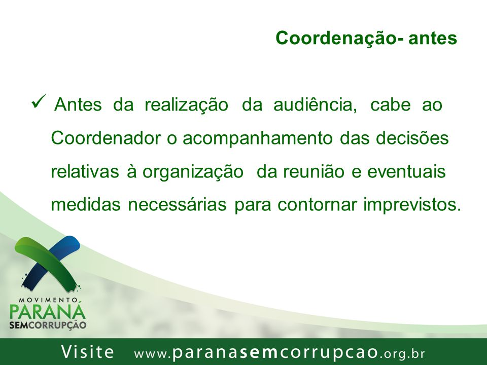 Coordenação- antes Antes da realização da audiência, cabe ao Coordenador o acompanhamento das decisões relativas à organização da reunião e eventuais