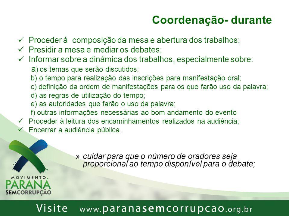 Coordenação- durante Proceder à composição da mesa e abertura dos trabalhos; Presidir a mesa e mediar os debates; Informar sobre a dinâmica dos trabal