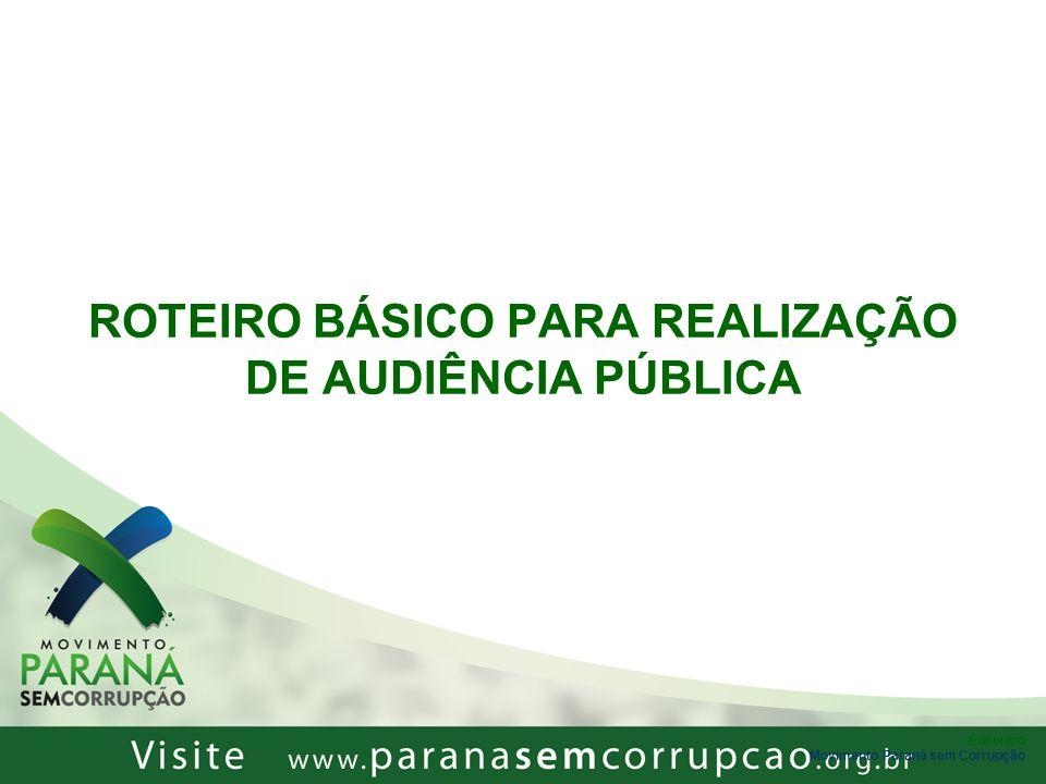 Encontro Movimento Paraná sem Corrupção ROTEIRO BÁSICO PARA REALIZAÇÃO DE AUDIÊNCIA PÚBLICA