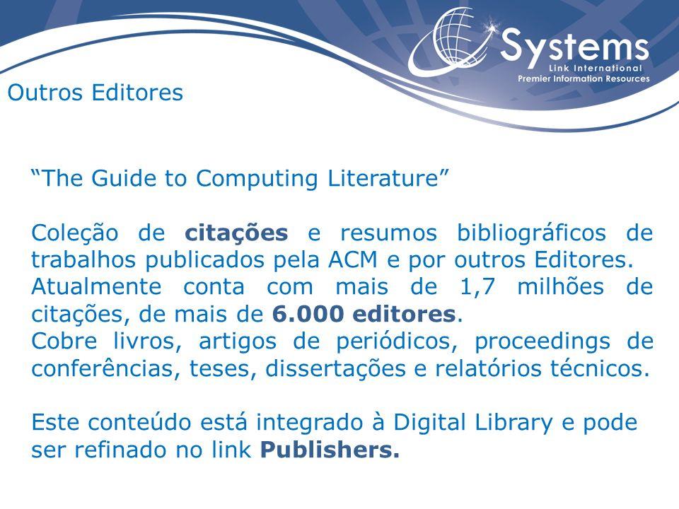 The Guide to Computing Literature Coleção de citações e resumos bibliográficos de trabalhos publicados pela ACM e por outros Editores. Atualmente cont