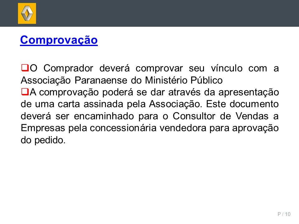 P / 10 Comprovação O Comprador deverá comprovar seu vínculo com a Associação Paranaense do Ministério Público A comprovação poderá se dar através da a