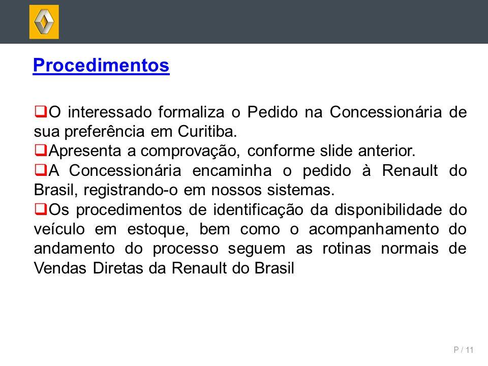P / 11 Procedimentos O interessado formaliza o Pedido na Concessionária de sua preferência em Curitiba. Apresenta a comprovação, conforme slide anteri