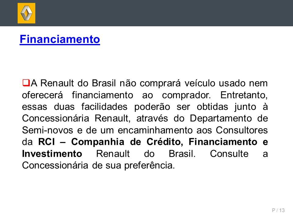 P / 13 Financiamento A Renault do Brasil não comprará veículo usado nem oferecerá financiamento ao comprador. Entretanto, essas duas facilidades poder
