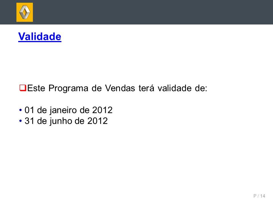 P / 14 Validade Este Programa de Vendas terá validade de: 01 de janeiro de 2012 31 de junho de 2012