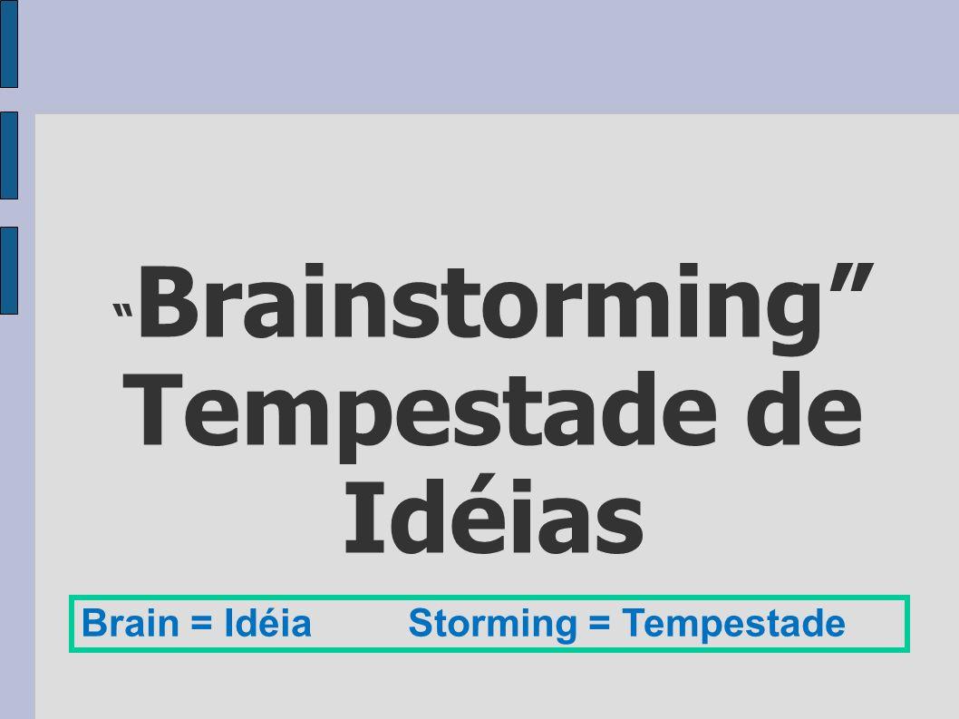 Brainstorming Tempestade de Idéias Brain = Idéia Storming = Tempestade