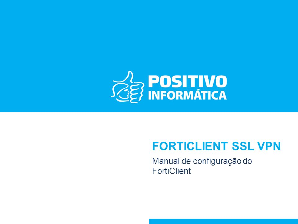FORTICLIENT SSL VPN Manual de configuração do FortiClient