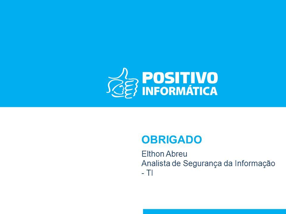 OBRIGADO Elthon Abreu Analista de Segurança da Informação - TI