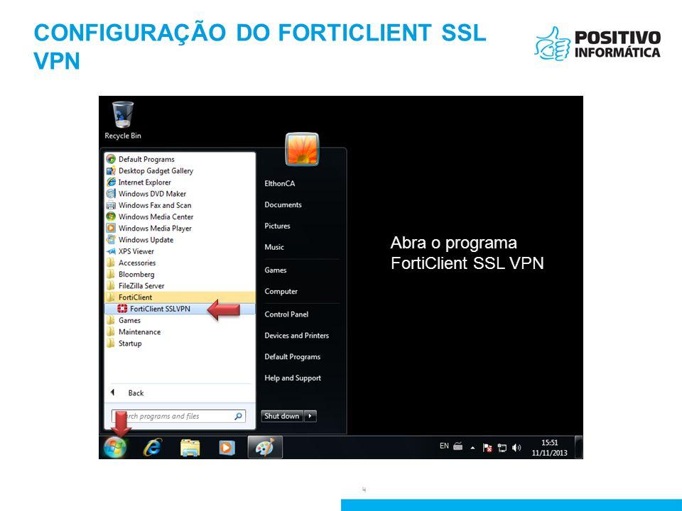 CONFIGURAÇÃO DO FORTICLIENT SSL VPN 4 Abra o programa FortiClient SSL VPN
