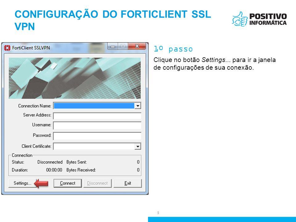 CONFIGURAÇÃO DO FORTICLIENT SSL VPN 1º passo Clique no botão Settings... para ir a janela de configurações de sua conexão. 5