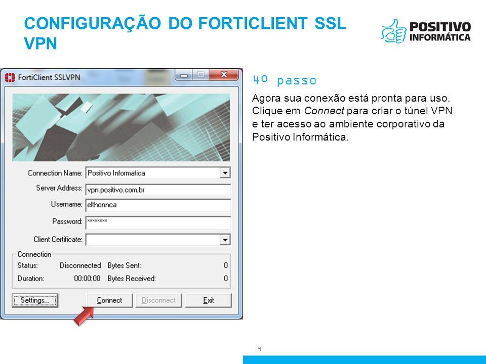 CONFIGURAÇÃO DO FORTICLIENT SSL VPN 4º passo Agora sua conexão está pronta para uso. Clique em Connect para criar o túnel VPN e ter acesso ao ambiente