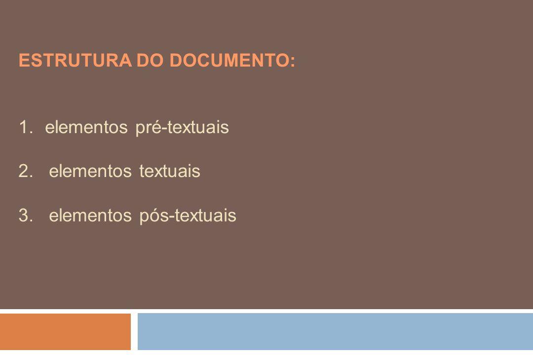 ESTRUTURA DO DOCUMENTO: 1.elementos pré-textuais 2. elementos textuais 3. elementos pós-textuais