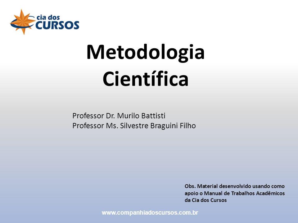 Professor Dr. Murilo Battisti Professor Ms. Silvestre Braguini Filho Metodologia Científica Obs. Material desenvolvido usando como apoio o Manual de T