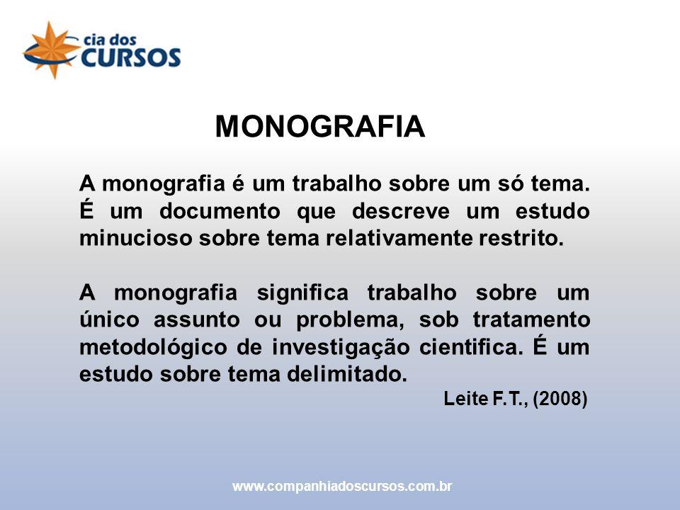 MONOGRAFIA A monografia é um trabalho sobre um só tema. É um documento que descreve um estudo minucioso sobre tema relativamente restrito. A monografi