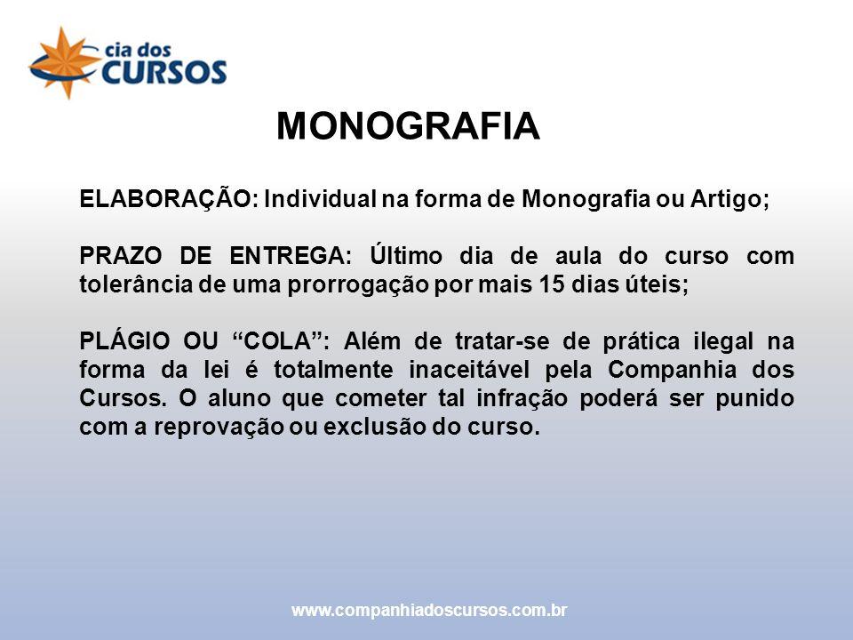 www.companhiadoscursos.com.br MONOGRAFIA ELABORAÇÃO: Individual na forma de Monografia ou Artigo; PRAZO DE ENTREGA: Último dia de aula do curso com to